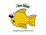 I LOVE FISHIES - LOVE TO BE ME