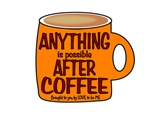 ANYTHING IS POSSIBLE AFTER COFFEE