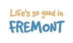 Life is so good in Fremont Ca