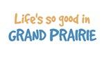 Life is so good in Grand Prairie