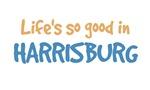 Life is so good in Harrisburg