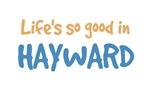 Life is so good in Hayward