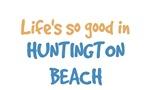 Life is so good in Huntington Beach