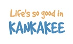 Life is so good in Kankakee