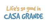 Life is so good in Casa Grande