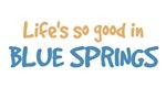 Life is so good in Blue Springs