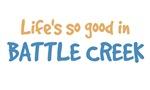 Life is so good in Battle Creek