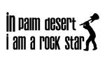 In Palm Desert I am a Rock Star