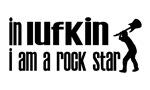 In Lufkin I am a Rock Star