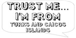 Trust me… I am from Turks and Caicos Islands