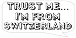 Trust me… I am from Switzerland