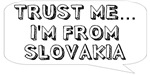 Trust me… I am from Slovakia