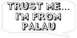 Trust me… I am from Palau