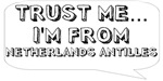 Trust me… I am from Netherlands Antilles