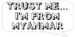 Trust me… I am from Myanmar