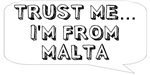Trust me… I am from Malta