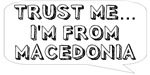 Trust me… I am from Macedonia