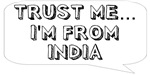 Trust me… I am from India