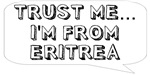 Trust me… I am from Eritrea