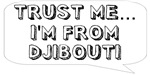 Trust me… I am from Djibouti