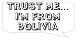 Trust me… I am from Bolivia