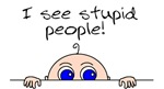 I see stupid people!