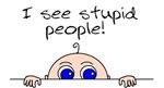 I see stupid people!