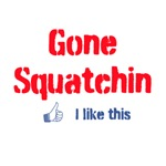 Gone Squatchin I like this