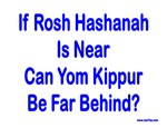Rosh Hashanah Is Near