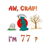 AW, CRAP!  I'M 77? Gifts