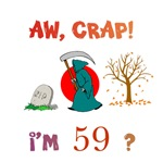 AW, CRAP!  I'M 59?  Gifts