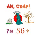 AW, CRAP!  I'M 36?  Gifts
