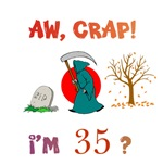 AW, CRAP!  I'M 35?  Gifts