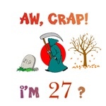 AW, CRAP!  I'M 27?  Gifts