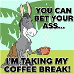 You Can Bet Your Ass I'm Taking My Coffee Break T-Shirts