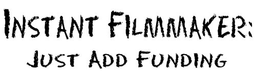 Instant Filmmaker:Just add funding..Tshirts & more