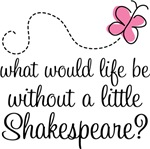 WHAT WOULD LIFE BE WITHOUT SHAKESPEARE