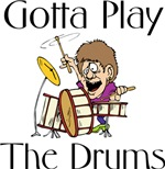 Gotta Play The Drums T-shirts