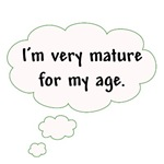 I'm Mature for My Age