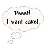 I Want Cake!