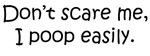 Don't Scare Me, I Poop!