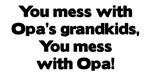 Don't Mess with Opa's Grandkids!