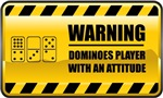 Warning! Dominoes Player With An Attitude