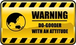 Warning! Do Gooder With An Attitude