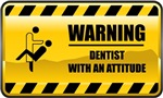 Warning! Dentist With An Attitude