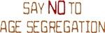 Say NO to AGE SEGREGATION