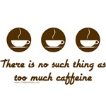 No such thing as too much caffeine