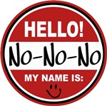 Hello My Name is No-No-No T-shirts Gifts