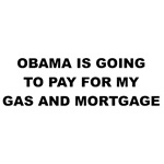 Obama is going to pay for my gas and mortgage