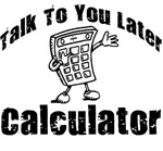 Talk To You Later Calculator